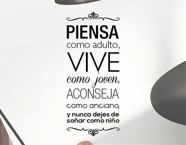 #Decoración con #vinilosTextos Piensa como adulto, vive como joven, aconseja como anciano y nunca dejes de soñar como niño