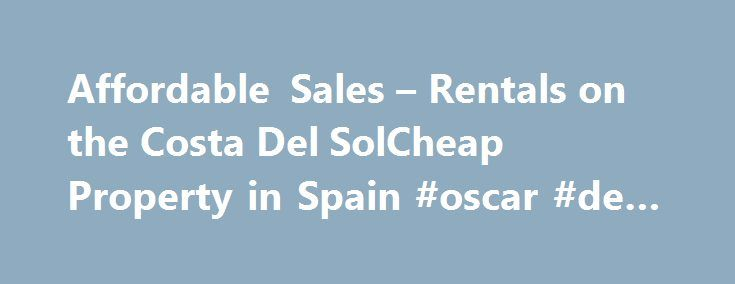 Affordable Sales – Rentals on the Costa Del SolCheap Property in Spain #oscar #de #larenta http://renta.nef2.com/affordable-sales-rentals-on-the-costa-del-solcheap-property-in-spain-oscar-de-larenta/  #cheap property to rent # Check out our live webcam at the bottom of this page Affordable Sales and Rentals on the Costa Del Sol We are a Mijas based Real Estate Agents that offers Affordable Sales and Rentals of Properties on the Costa Del Sol. Whether you are looking for your perfect Home or…