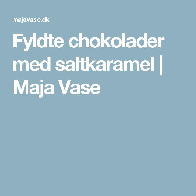 Fyldte chokolader med saltkaramel   Maja Vase