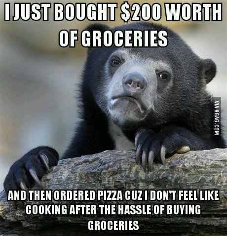 I just bought $200 worth of groceries and then ordered pizza