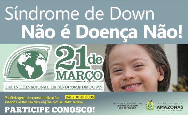 """Campanha de sensibilização/Dia Internacional da Síndrome de Down/AM """"Síndrome de Down não é doença não!"""" Essa é a campanha de sensibilização, por ocasião do Dia Internacional da Síndrome de Down (21 de março), promovido pelo Governo do Amazonas, por meio da Secretaria de Estado dos Direitos da Pessoa com Deficiência (Seped), para mobilizar e conscientizar a sociedade a respeito dos direitos e promoção da cidadania e igualdade de oportunidade à pessoa com Síndrome de Down. Para ampliar o…"""