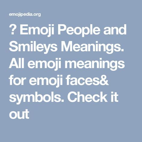 😃 Emoji People and Smileys Meanings. All emoji meanings for emoji faces& symbols. Check it out