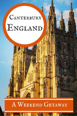 Ten Reasons to Visit Canterbury, England for a Weekend Getaway