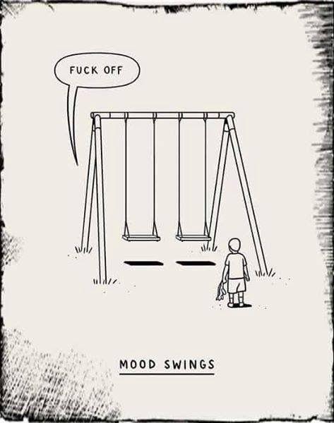 My reality #moodswings #humour