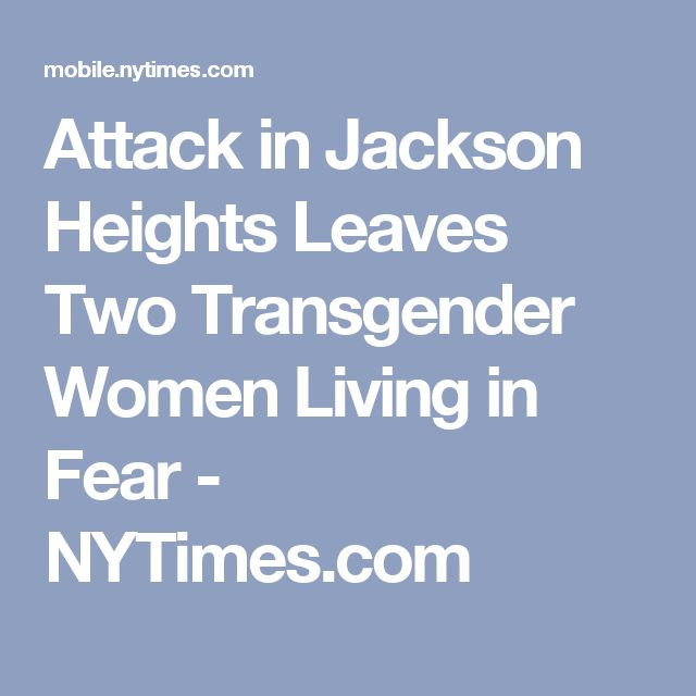 Attack in Jackson Heights Leaves Two Transgender Women Living in Fear - NYTimes.com