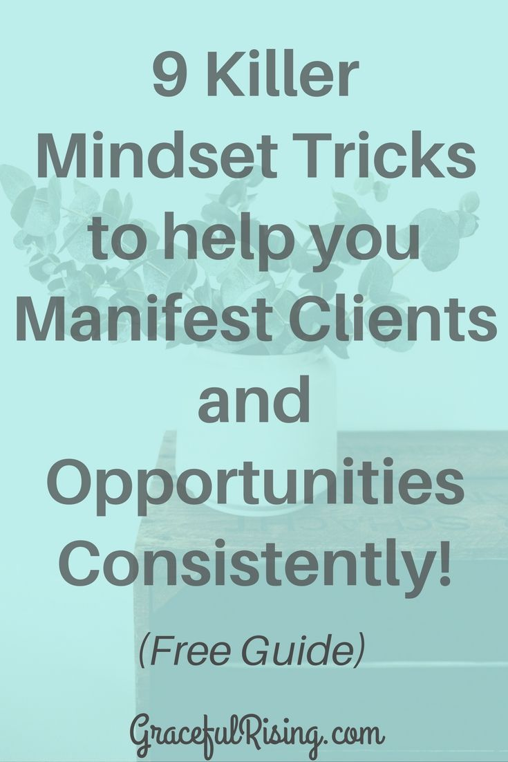 "9 Killer Mindset Tricks to help you Manifest Clients and Opportunities Consistently!  Free Guidebook!  Do you feel frustrated about your mindset practice and wonder if you're doing it right?  Do you have trouble fitting this into your day but know it's super important to your success?!  Click the pin to grab the free guide.  I share the exact 9 things I do daily to stay focused on my success rather than worry that things ""aren't working"" in my biz. gracefulrising.com"