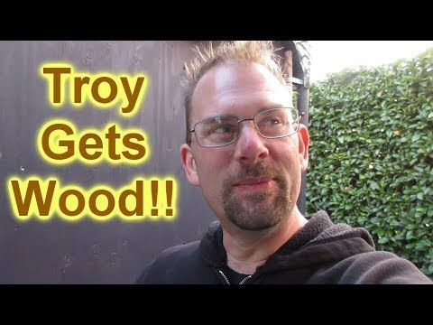 Troy Gets Wood!!! [Day 2538 - 10.12.17]