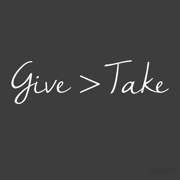 Give more. Take less.