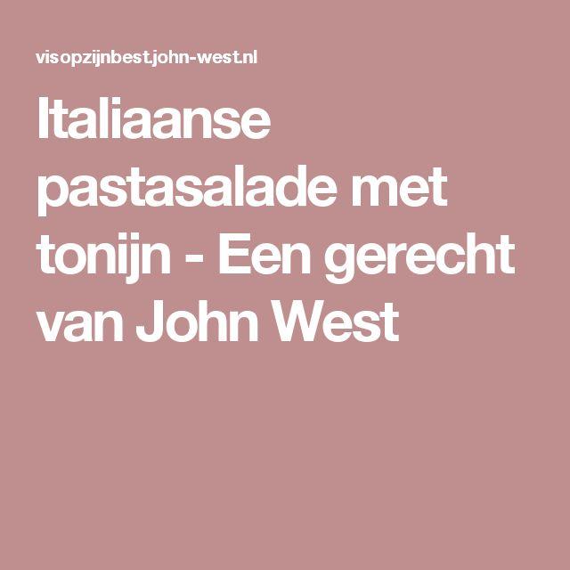 Italiaanse pastasalade met tonijn - Een gerecht van John West