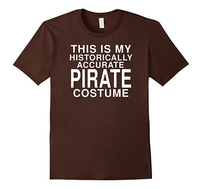 This Is My Historical Pirate Costume: Funny Halloween TShirt    This is my historically accurate Pirate costume!  Show everyone you are a brutal swashbuckler with a funny and ironic sense of humor when you wear a quirky last minute Halloween costume.    This tee shirt would make a great gag gift for men, women, or kids who want everyone to know that they will win the Halloween costume contest when they attend a frat party, sorority get together, or any other social gathering!