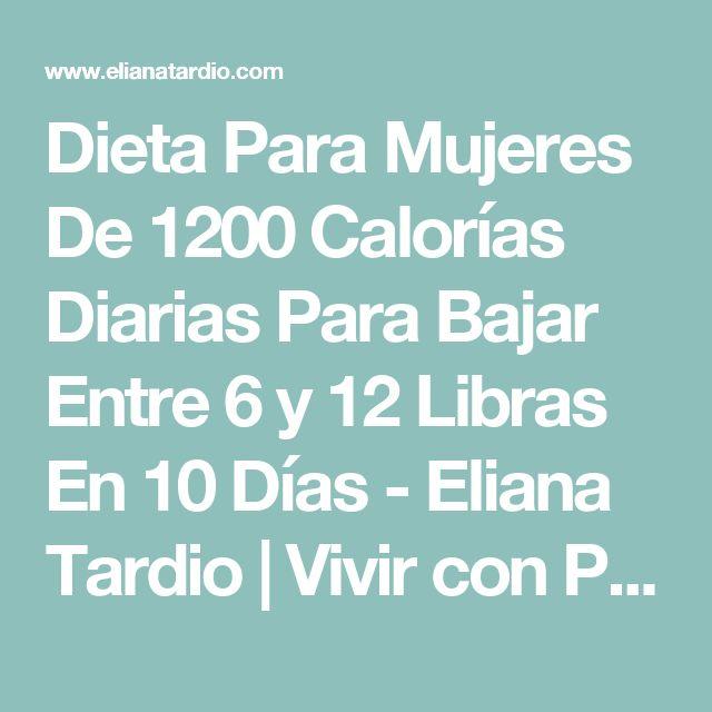 Dieta Para Mujeres De 1200 Calorías Diarias Para Bajar Entre 6 y 12 Libras En 10 Días - Eliana Tardio | Vivir con Pasión, Compasión y Estilo | Eliana Tardio | Vivir con Pasión, Compasión y Estilo