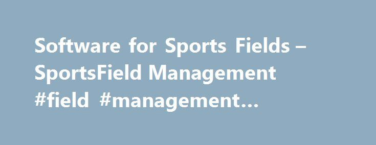 Software for Sports Fields – SportsField Management #field #management #software http://new-york.remmont.com/software-for-sports-fields-sportsfield-management-field-management-software/  # Software for Sports Fields Software systems such as Goalline (www.goalline.ca ), Soccer Scheduler (www.soccerscheduler.com ), and GotSoccer (www.gotsoccer.com ) are sports-specific scheduling programs that coordinate multiple details for teams, camps, leagues and tournaments. They offer online registration…