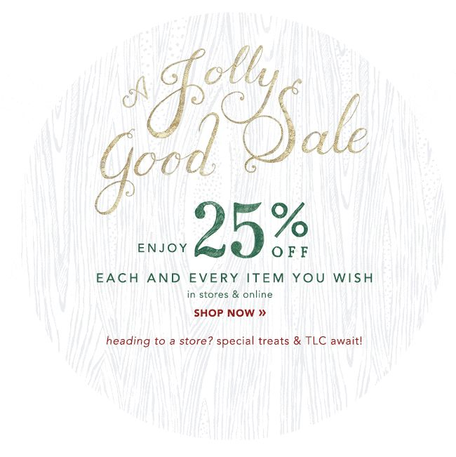 A jolly good sale - enjoy 25% off each and every item you wish - in stores and online - shop now.