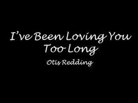 Such an amazing song  I've Been Loving You Too Long - Otis Redding