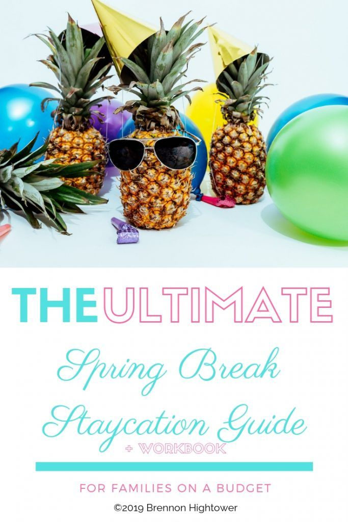 The Ultimate Spring Break Staycation Guide