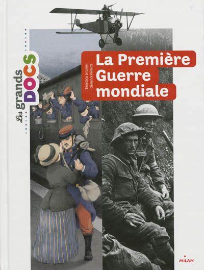 pour tout savoir sur la Première Guerre Mondiale , des tranchées de Verdun aux combats les plus impressionnants