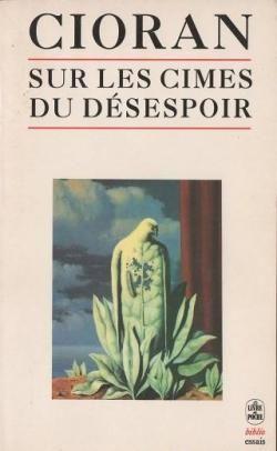 Critiques, citations, extraits de Sur les cimes du désespoir de Emil Cioran. Me dire que ce livre est le produit de la pensée d'un homme de 22 ans ...