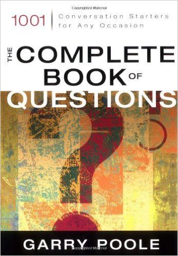 The Complete Book of Questions: 1001 Conversation Starters for Any Occasion: Garry D. Poole: 9780310244202: Amazon.com: Books