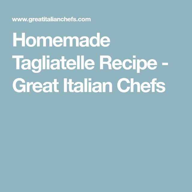 Homemade Tagliatelle Recipe - Great Italian Chefs