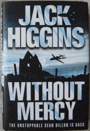 WITHOUT MERCY Jack Higgins. As Detective Superintendent Hannah Bernstein of Special Branch lies recuperating in the hospital, a dark shadow, scarred deep by hatred, steals across the room and finishes the job. Consumed by grief and rage, Sean Dillon, Blake, Ferguson and all who loved Hannah swear vengeance, no matter where it takes them. But they have no idea of the searing journey upon which they are about to embark - nor of the war which will change them all.