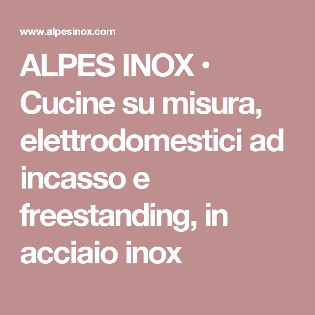 ALPES INOX • Cucine su misura, elettrodomestici ad incasso e freestanding, in acciaio inox