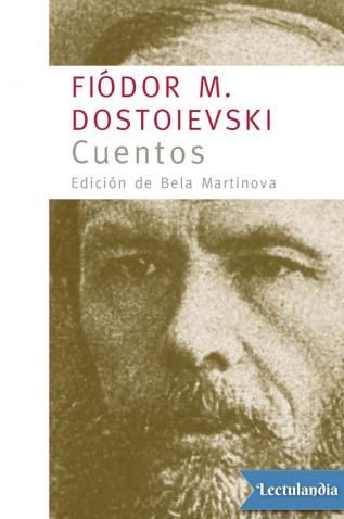 Los Cuentos de Fiódor M. Dostoievski (Moscú, 1821-San Petersburgo, 1881) intentan abarcar todo el período de su actividad como escritor, desde sus comienzos literarios en 1845 hasta 1877, año en que comienza a escribir Los hermanos Karamazov. En est...
