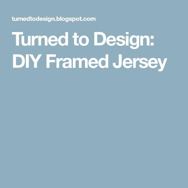 Turned to Design: DIY Framed Jersey