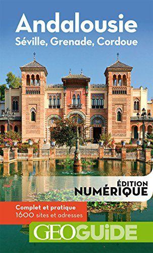 GEOguide Andalousie. Séville, Grenade, Cordoue par Collectif Gallimard Loisirs