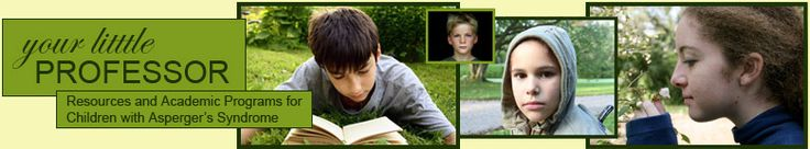 Your Little Professor - Resources and Academic Programs for Children with Asperger's Syndrome
