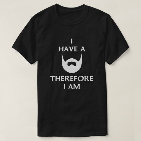 I have a beard therefore I am T-Shirt - tap, personalize, buy right now!