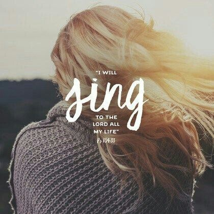 I will sing to the Lord all my life