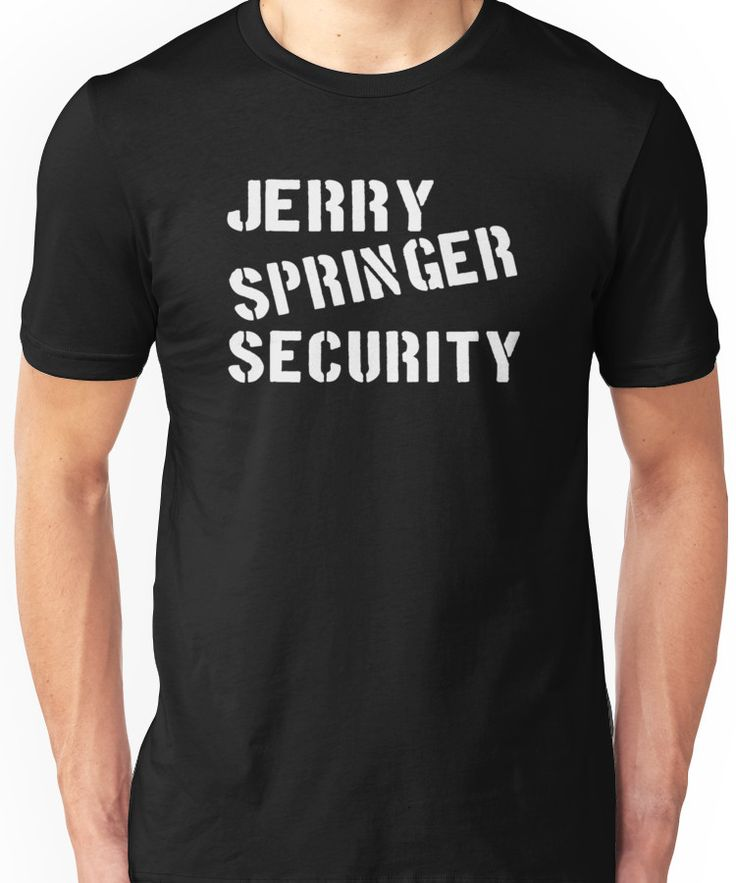 Jerry Springer Security Unisex T-Shirt