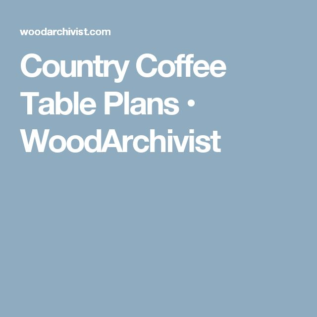 Country Coffee Table Plans • WoodArchivist