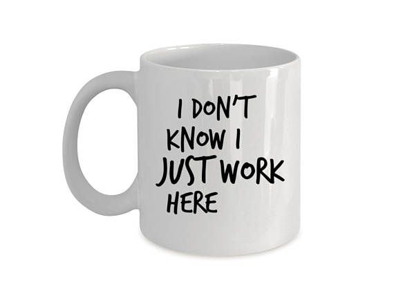 I don't know I just Work here Funny Saying Mug with