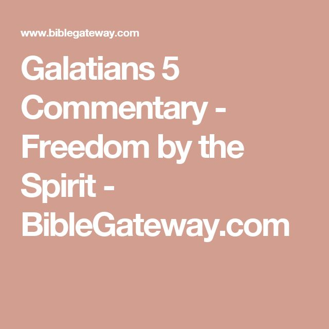 Galatians 5 Commentary - Freedom by the Spirit - BibleGateway.com