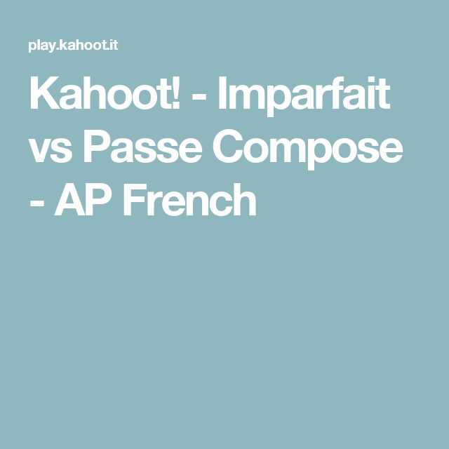 Kahoot! - Imparfait vs Passe Compose - AP French