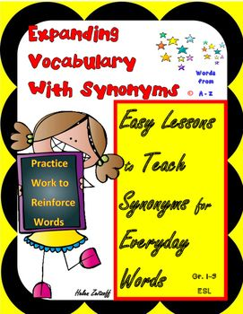 Expanding Student Vocabulary with Synonyms-  Here is the instructional tool for increasing your students' vocabulary with synonyms for everyday words. Each of the 27 units introduce 4 words with sentences and pictures. Following the introduction, practice follows to reinforce the new word, express it in a sentence,  determine if sentences are sensible using the new synonym and a listing of additional synonyms for the unit words.