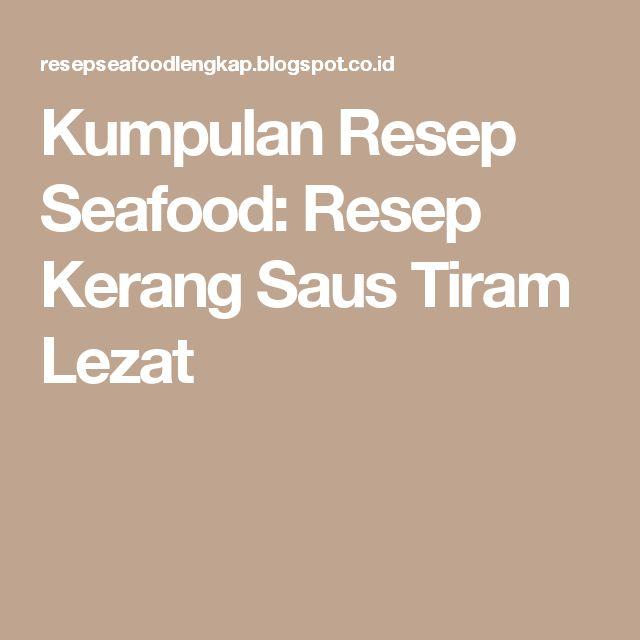 Kumpulan Resep Seafood: Resep Kerang Saus Tiram Lezat