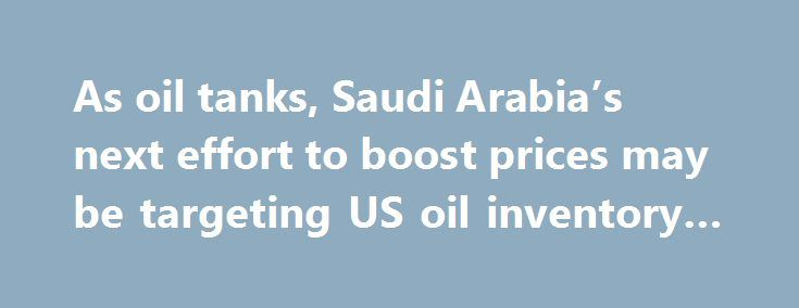 As oil tanks, Saudi Arabia's next effort to boost prices may be targeting US oil inventory data http://betiforexcom.livejournal.com/24997285.html  Sliding crude prices is pressuring Saudi Arabia and other producers, and they may now cut back on exports into the U.S.crude oilThe post As oil tanks, Saudi Arabia's next effort to boost prices may be targeting US oil inventory data appeared first on crude-oil.news.The post As oil tanks, Saudi Arabia's next effort to boost prices may be targeting…