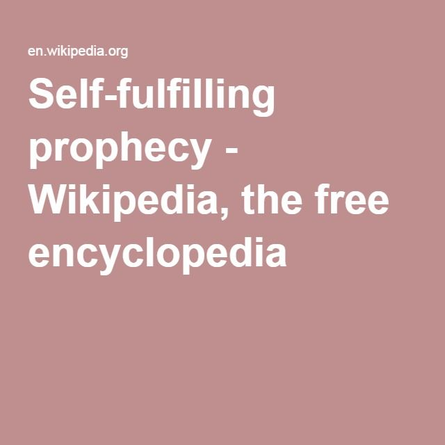 Self-fulfilling prophecy - Wikipedia, the free encyclopedia