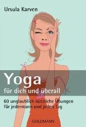 Yoga für dich und überall - Ursula Karven