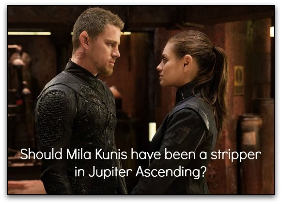 Mila Kunis should have been a stripper in Jupiter Ascending. Every story needs strippers – and it's not what you're thinking.
