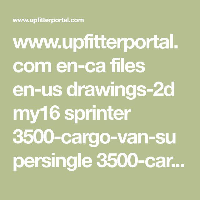 www.upfitterportal.com en-ca files en-us drawings-2d my16 sprinter 3500-cargo-van-supersingle 3500-cargo-van-170wb-high-roof-supersingle-partition.pdf