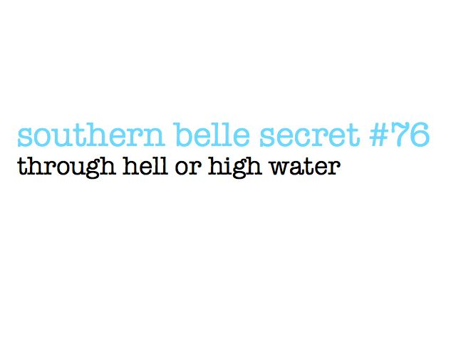 Through hell or high water: Favorite Sayin, Southern Belle Secrets, Southern Style, High Water, Fashion Style, Southern Girls, Southern Sayings, Mothers Sayings, Yall