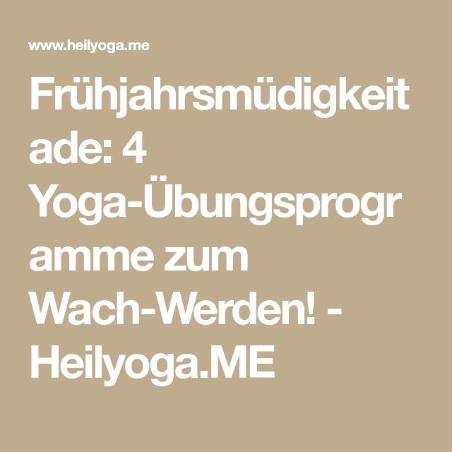 Frühjahrsmüdigkeit ade: 4 Yoga-Übungsprogramme zum Wach-Werden! - Heilyoga.ME