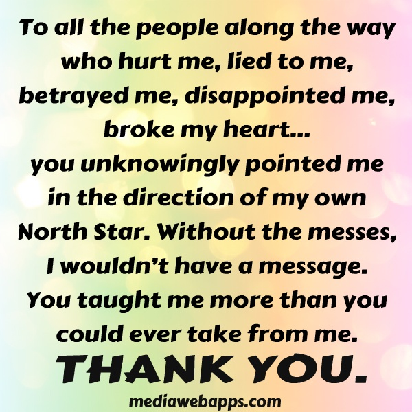 Thank You For Putting Up With Me Quotes: To All The People Along The Way Who Hurt Me, Lied To Me
