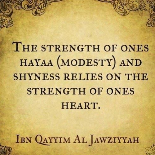 The strength of ones Hayaa (Modesty) and shyness relies on the strength of ones heart. www.professionalmuslim.com