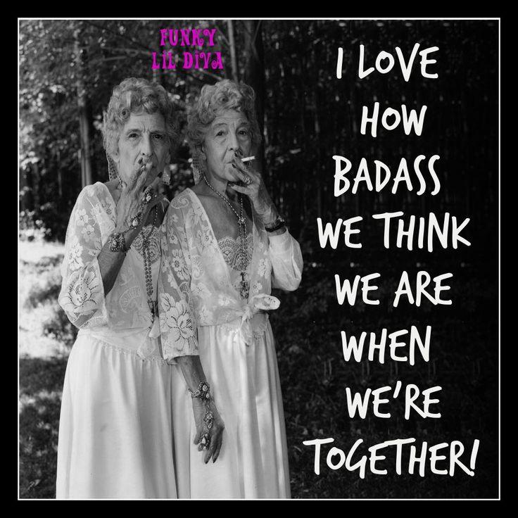#quotes #meme #funny #badass #oldladies #funkylildiva #friends