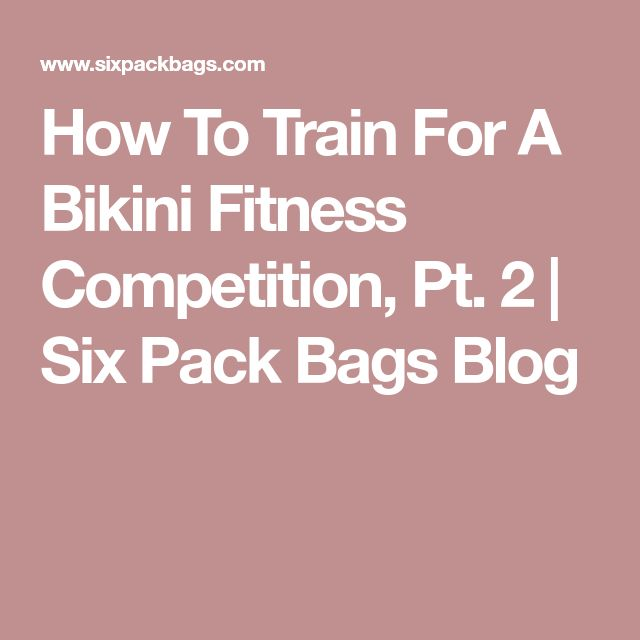 How To Train For A Bikini Fitness Competition, Pt. 2 | Six Pack Bags Blog