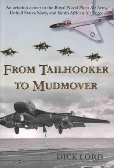 From Tailhooker to Mudmover: An Aviation Career in the Royal Naval Fleet Air Arm, United States Navy, and South A...